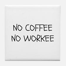 No Coffee No Workee Tile Coaster