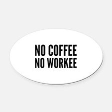 No Coffee No Workee Oval Car Magnet