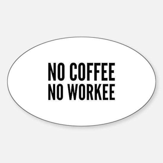 No Coffee No Workee Sticker (Oval)