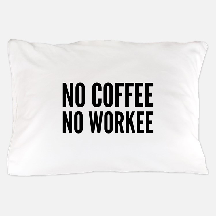 No Coffee No Workee Pillow Case