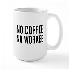 No Coffee No Workee Mug