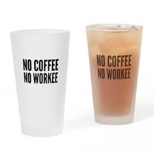 No Coffee No Workee Drinking Glass