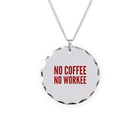 No Coffee No Workee Necklace Circle Charm