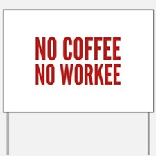 No Coffee No Workee Yard Sign
