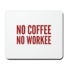 No Coffee No Workee Mousepad