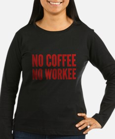 No Coffee No Workee T-Shirt