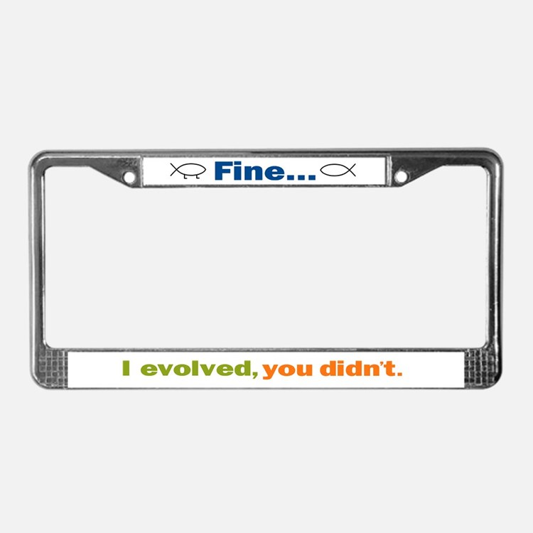 Fine... I evolved, you didn't License Plate Frame