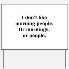I Don't Like Morning People Yard Sign