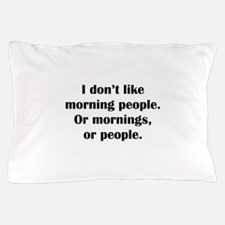 I Don't Like Morning People Pillow Case