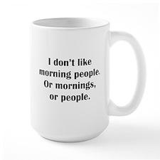 I Don't Like Morning People Ceramic Mugs