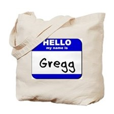 hello my name is gregg Tote Bag