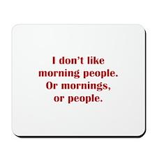 I Don't Like Morning People Mousepad