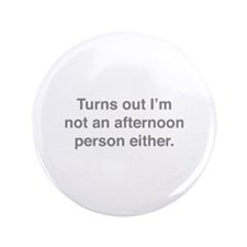 "Afternoon Person 3.5"" Button"