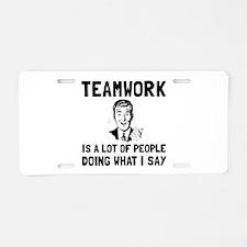 Teamwork Say Aluminum License Plate