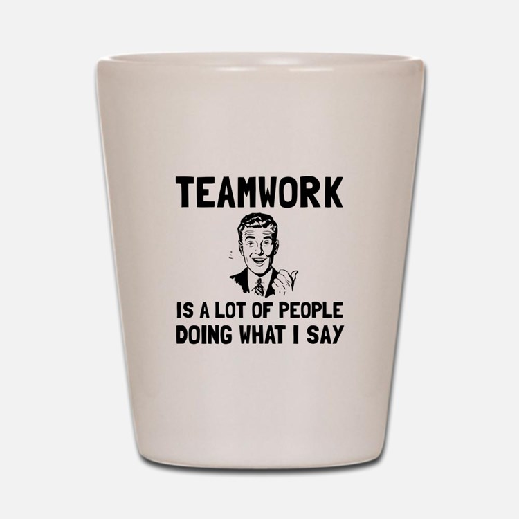 Teamwork Say Shot Glass