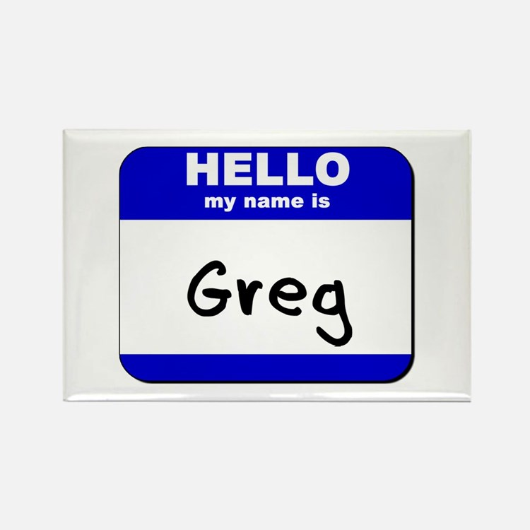 hello my name is greg Rectangle Magnet