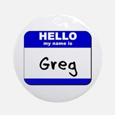 hello my name is greg  Ornament (Round)