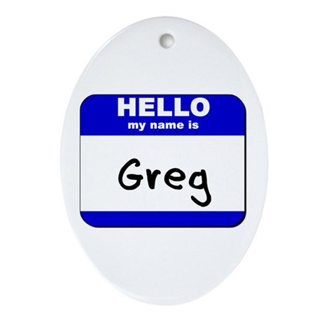 hello my name is greg Oval Ornament