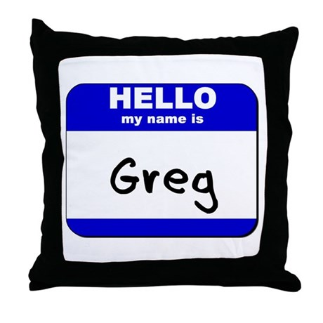 hello my name is greg Throw Pillow