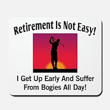 Retirement's Not Easy Mousepad
