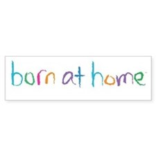 Born at Home Bumper Bumper Sticker