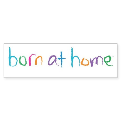 Born at Home Bumper Sticker