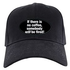 No Coffee, You're Fired! Baseball Hat