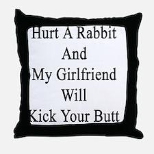 Hurt A Rabbit And My Girlfriend Will  Throw Pillow