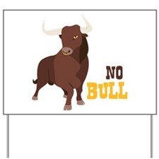 NO BULL Yard Sign