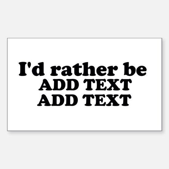 I'd Rather Be (Custom Text) Sticker (Rectangle)