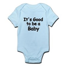 Its Good To Be A Baby Body Suit