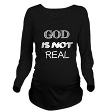 God is Not Real Long Sleeve Maternity T-Shirt