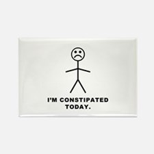 I'm Constipated Today Rectangle Magnet