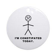 I'm Constipated Today Ornament (Round)