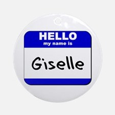 hello my name is giselle  Ornament (Round)