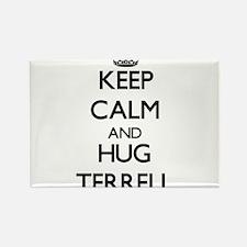 Keep calm and Hug Terrell Magnets