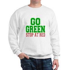 Go Green, Stop at Red Sweatshirt