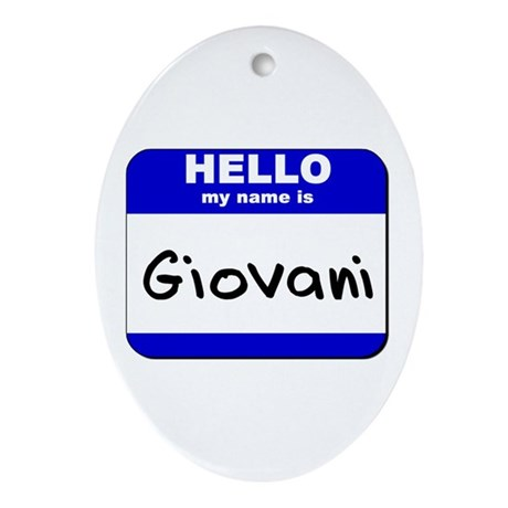 hello my name is giovani Oval Ornament