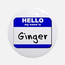 hello my name is ginger  Ornament (Round)