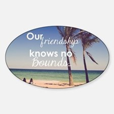 Friendship Knows No Bounds Decal
