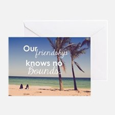 Friendship Knows No Bounds Greeting Card