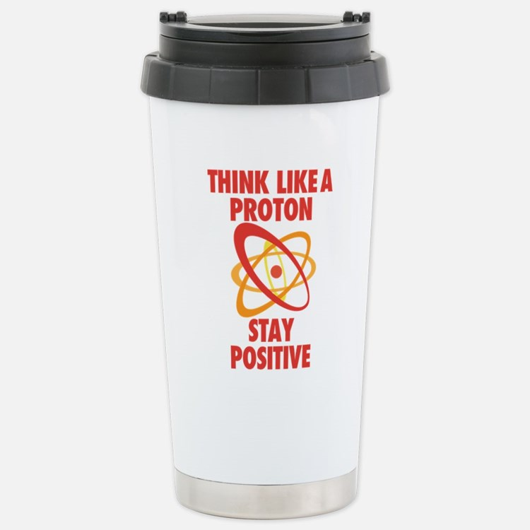 Think like a Proton stay Positive Travel Mug