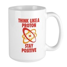 Think like a Proton stay Positive Mugs