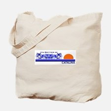 Its Better in Catalina Island Tote Bag