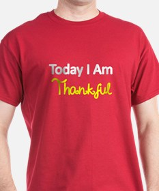 TODAY I AM THANKFUL 2 T-Shirt