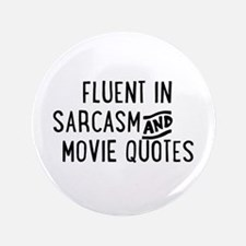 """Fluent in Sarcasm and Movie Quotes 3.5"""" Button"""