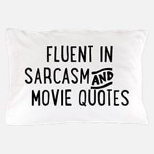 Fluent in Sarcasm and Movie Quotes Pillow Case