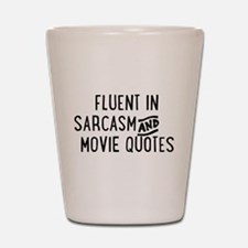 Fluent in Sarcasm and Movie Quotes Shot Glass