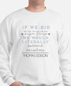 Thomas Edison quote Sweatshirt