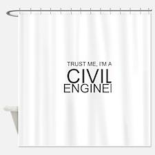 Trust Me, Im A Civil Engineer Shower Curtain
